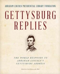 Gettysburg Replies: The World Responds to Abraham Lincoln's Gettysburg Address (Hardcover)