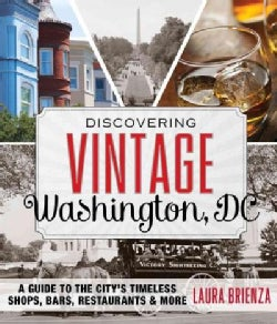 Discovering Vintage Washington, DC: A Guide to the City's Timeless Shops, Bars, Restaurants & More (Paperback)