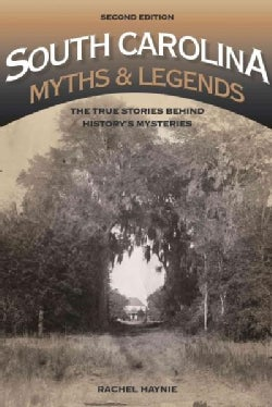 South Carolina Myths & Legends: The True Stories Behind Historys Mysteries (Paperback)