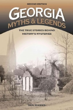 Georgia Myths & Legends: The True Stories Behind Historys Mysteries (Paperback)