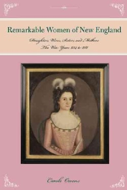 Remarkable Women of New England: Daughters, Wives, Sisters, and Mothers: The War Years 1754 to 1787 (Paperback)