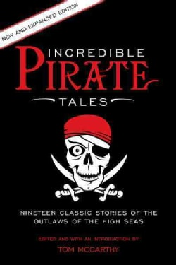 Incredible Pirate Tales: Nineteen Classic Stories of the Outlaws of the High Seas (Paperback)
