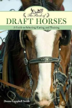 The Book of Draft Horses: A Guide to Selecting, Caring, and Training (Paperback)
