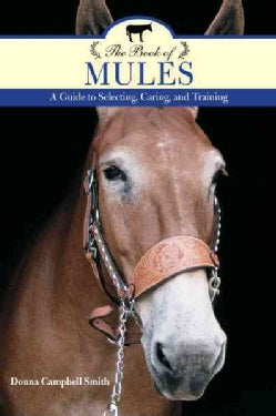 The Book of Mules: A Guide to Selecting, Caring, and Training (Paperback)