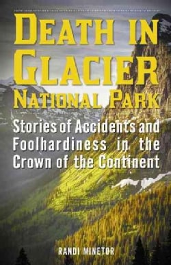 Death in Glacier National Park: Stories of Accidents and Foolhardiness in the Crown of the Continent (Paperback)