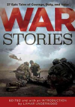 War Stories: 37 Epic Tales of Courage, Duty, and Valor (Hardcover)