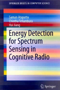 Energy Detection for Spectrum Sensing in Cognitive Radio (Paperback)