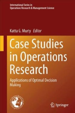 Case Studies in Operations Research: Applications of Optimal Decision Making (Hardcover)