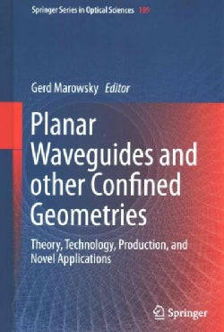 Planar Waveguides and Other Confined Geometries: Theory, Technology, Production, and Novel Applications (Hardcover)