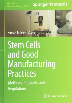 Stem Cells and Good Manufacturing Practices: Methods, Protocols, and Regulations (Hardcover)