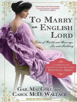 To Marry an English Lord: Tales of Wealth and Marriage, Sex and Snobbery (CD-Audio)