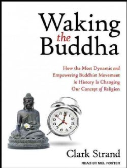 Waking the Buddha: How the Most Dynamic and Empowering Buddhist Movement in History Is Changing Our Concept of Rel... (CD-Audio)