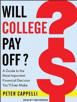 Will College Pay Off?: A Guide to the Most Important Financial Decision You'll Ever Make (CD-Audio)