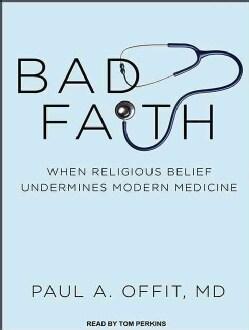 Bad Faith: When Religious Belief Undermines Modern Medicine (CD-Audio)