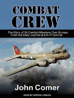 Combat Crew: The Story of 25 Combat Missions over Europe from the Daily Journal of a B-17 Gunner (CD-Audio)