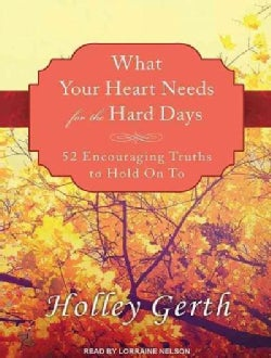 What Your Heart Needs for the Hard Days: 52 Encouraging Truths to Hold on to (CD-Audio)