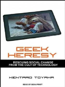 Geek Heresy: Rescuing Social Change from the Cult of Technology (CD-Audio)