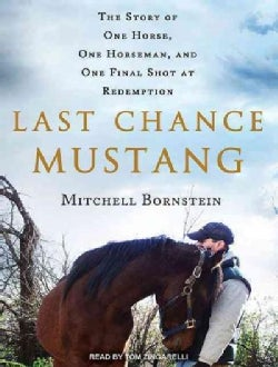 Last Chance Mustang: The Story of One Horse, One Horseman, and One Final Shot at Redemption (CD-Audio)