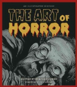 The Art of Horror: An Illustrated History (Hardcover)