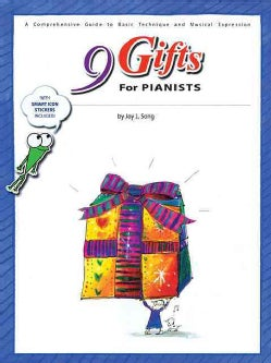 9 Gifts for Pianists: A Comprehensive Guide to Basic Technique and Musical Expression (Paperback)