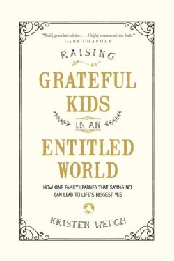Raising Grateful Kids in an Entitled World: How One Family Learned That Saying No Can Lead to Life's Biggest Yes (Paperback)