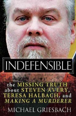 Indefensible: The Missing Truth About Steven Avery, Teresa Halbach, and Making a Murderer (Hardcover)