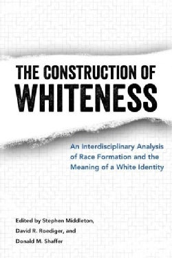 The Construction of Whiteness: An Interdisciplinary Analysis of Race Formation and the Meaning of a White Identity (Hardcover)