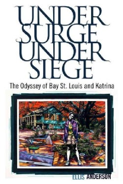 Under Surge, Under Siege: The Odyssey of Bay St. Louis and Katrina (Paperback)