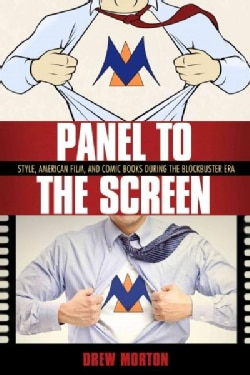 Panel to the Screen: Style, American Film, and Comic Books During the Blockbuster Era (Hardcover)
