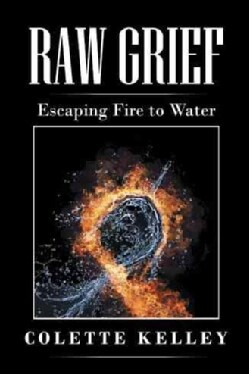 Raw Grief: Escaping Fire to Water (Paperback)