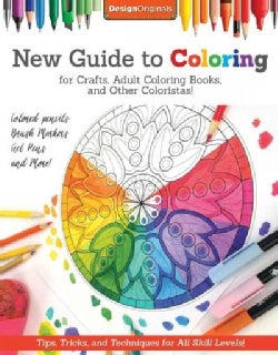 New Guide to Coloring for Crafts, Adult Coloring Books, and Other Coloristas!: Tips, Tricks, and Techniques for A... (Paperback)