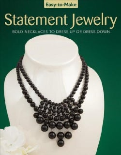 Easy-to-Make Statement Jewelry: Bold Necklaces to Dress Up or Dress Down (Paperback)