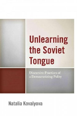 Unlearning the Soviet Tongue: Discursive Practices of a Democratizing Polity (Paperback)