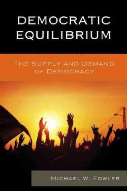 Democratic Equilibrium: The Supply and Demand of Democracy (Hardcover)