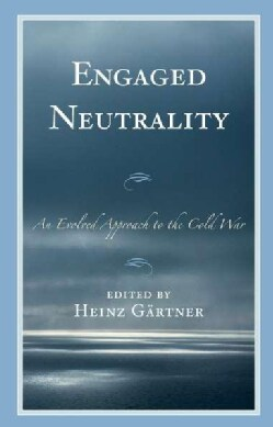 Engaged Neutrality: An Evolved Approach to the Cold War (Hardcover)