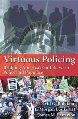 Virtuous Policing: Bridging America's Gulf Between Police and Populace (Paperback)