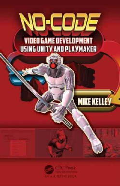 No-code Video Game Development Using Unity and Playmaker (Paperback)