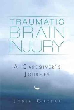 Traumatic Brain Injury: A Caregivers Journey (Paperback)