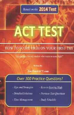 ACT Test: How to Score High on Your First Try! Based on the 2014 Test (Paperback)