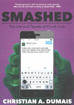 Smashed!: The Life and Tweets of Drunk Hulk (Paperback)