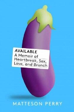 Available: A Memoir of Heartbreak, Hookups, Love and Brunch (Hardcover)