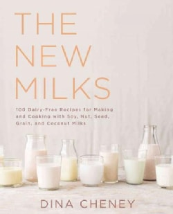 The New Milks: 100-Plus Dairy-Free Recipes for Making and Cooking With Soy, Nut, Seed, Grain & Coconut Milks (Paperback)