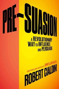 Pre-Suasion: A Revolutionary Way to Influence and Persuade (Hardcover)