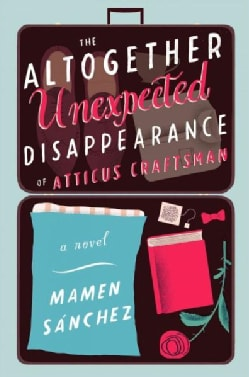The Altogether Unexpected Disappearance of Atticus Craftsman (Hardcover)