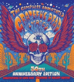 The Complete Annotated Grateful Dead Lyrics: The Collected Lyrics of Robert Hunter and John Barlow, Lyrics to All... (Hardcover)