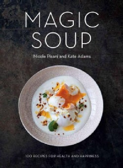 Magic Soup: 100 Recipes for Health and Happiness (Hardcover)