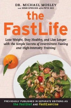 The FastLife: Lose Weight, Stay Healthy, and Live Longer with the Simple Secrets of Intermittent Fasting and High... (Paperback)