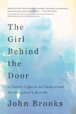 The Girl Behind the Door: A Father's Quest to Understand His Daughter's Suicide (Hardcover)