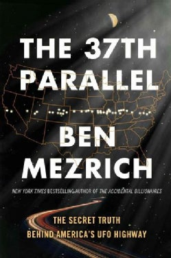 The 37th Parallel: The Secret Truth Behind America's Ufo Highway (Hardcover)
