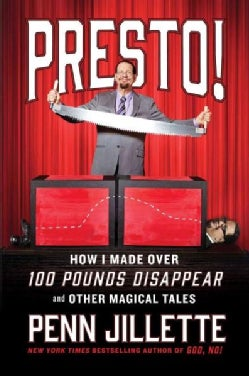 Presto: How I Made More Than 100 Pounds Magically Disappear and Other Big Fat Tales (Hardcover)